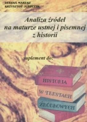 Analiza źródeł na maturze ustnej i pis. z historii - MareszTeresa, JuszczykKrzysztof - Książki Podręczniki do szkół podst. i średnich