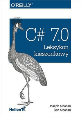 C# 7.0 Leksykon kieszonkowy - AlbahariJoseph, AlbahariBen - Książki Informatyka, internet