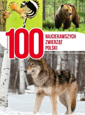 100 najciekawszych zwierząt Polski - Opracowaniezbiorowe - Książki Poradniki i albumy