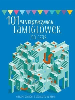 101 fantastycznych łamigłówek na czas - praca zbiorowa - Książki Książki dla dzieci