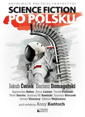 Antol. polskiej fant. Science fiction po polsku 1 - ĆwiekJakub, DuszyńskiTomasz, DomagalskiDariusz - Książki Książki obcojęzyczne