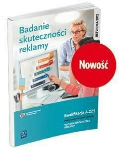 Badanie skuteczności reklamy. Kwalifikacja A.27.5 - BłaszczykDorota, MachowskaJulita - Książki Podręczniki do szkół podst. i średnich