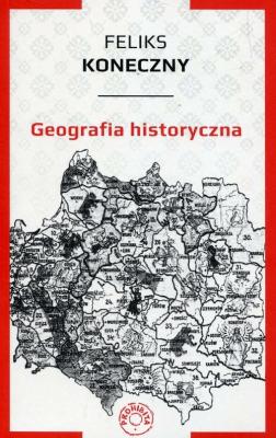 Geografia historyczna. - KonecznyFeliks - Książki Reportaż, literatura faktu