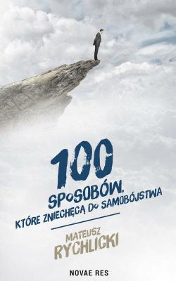 100 sposobów które zniechęcą do samobójstwa - RychlickiMateusz - Książki Poradniki i albumy