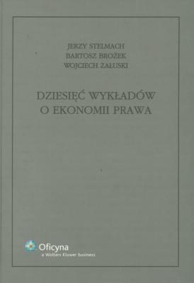 Dziesięć wykładów o ekonomii prawa - StelmachJerzy, BrożekBartosz, ZałuskiWojciech - Książki Prawo, administracja