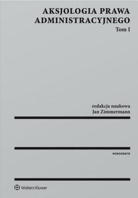 Aksjologia prawa administracyjnego Tom 1 - Opracowaniezbiorowe - Książki Prawo, administracja