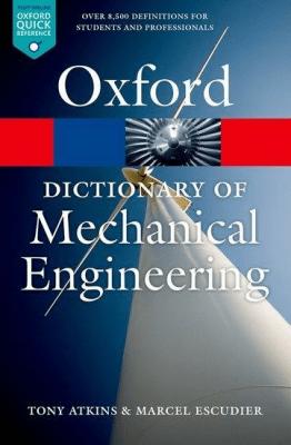 Dictionary of Mechanical Engineering 2013 OXFORD - Marcel Escudier, AtkinsTony - Książki Książki obcojęzyczne