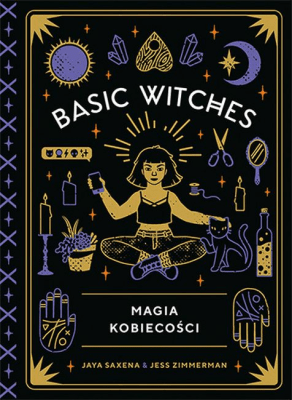 Basic Witches. Magia kobiecości - ZimmermanJess, SaxenaJaya - Książki Książki obcojęzyczne