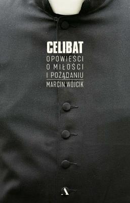 Celibat. Opowieści o miłości i pożądaniu - WójcikMarcin - Książki Reportaż, literatura faktu