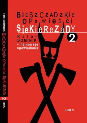 Bieszczadzkie opowieści Siekierezady 2 +najnowsze opowiadania - DominikRafał - Książki Literatura obyczajowa, erotyczna