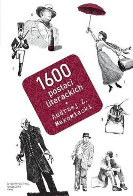 1600 postaci literackich - MakowieckiAndrzejZ. - Książki Książki naukowe i popularnonaukowe