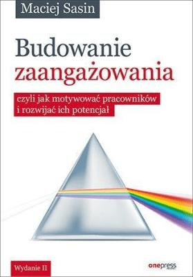 Budowanie zaangażowania, czyli jak motywować...w.2 - MaciejSasin - Książki Poradniki i albumy