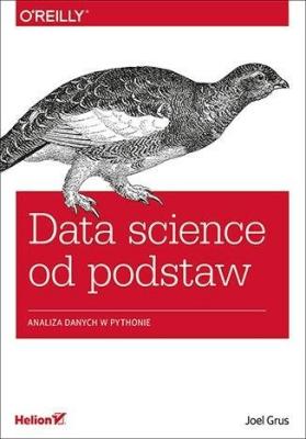 Data science od podstaw. Analiza danych w Pythonie - GrusJoel - Książki Informatyka, internet