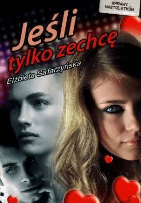 Jeśli tylko zechcę... PRINTEX - SafarzyńskaElżbieta - Książki Książki dla młodzieży