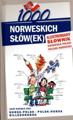 1000 norweskich słów(ek). Ilustrowany słownik - PająkElwira, LichorobiecStepan, PilchMagdalena - Książki Książki naukowe i popularnonaukowe