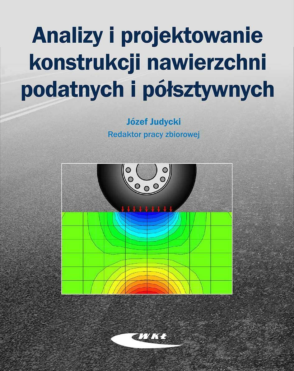 Analizy i projektowanie konstrukcji nawierzchni podatnych i półsztywnych.