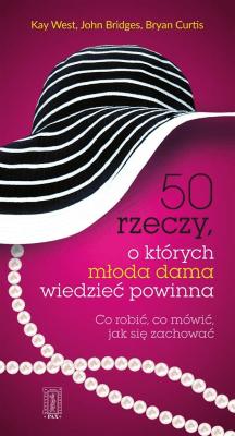 50 rzeczy, o których młoda dama wiedzieć powinna. - CurtisBryan - Książki Poradniki i albumy