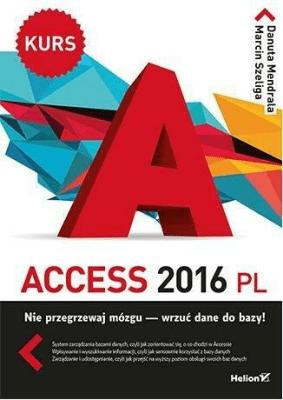 Access 2016 PL. Kurs. - MendralaDanuta, SzeligaMarcin - Książki Informatyka, internet