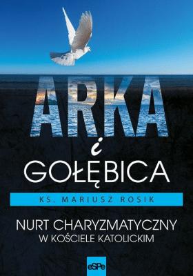 Arka i Gołębica - RosikMariusz - Książki Religioznawstwo, nauki teologiczne
