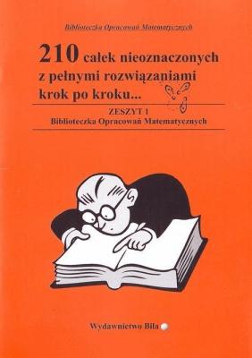 210 całek nieoznaczonych z pełnymi rozwiązaniami krok po kroku... Zeszyt 1. Biblioteczka opracowań matematycznych - RegelWiesława - Książki Książki naukowe i popularnonaukowe