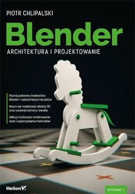 Blender. Architektura i projektowanie - ChlipalskiPiotr - Książki Informatyka, internet