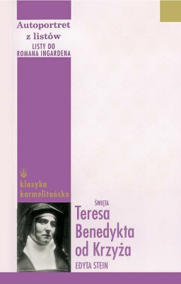 Autoportret z listów III Listy do R. Ingardena Br - św. Teresa Benedykta od Krzyża (Edyta Stein) - Książki Biografie, wspomnienia