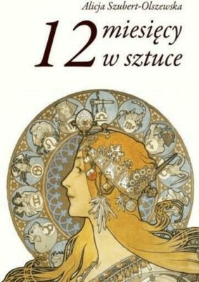 12 miesięcy w sztuce - Alicja Szubert-Olszewska - Książki Książki naukowe i popularnonaukowe