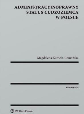 Administracyjnoprawny status cudzoziemca w Polsce - Kumela-RomańskaMagdalena - Książki Prawo, administracja