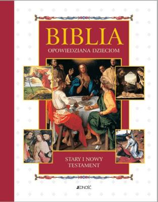 Biblia opowiedziana dzieciom. Stary i Nowy Testament. - Opracowaniezbiorowe - Książki Religioznawstwo, nauki teologiczne