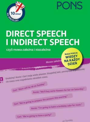 10 minut na angielski PONS Direct Speech i Indirect Speech, czyli mowa zależna i niezależna A1/A2 - Opracowaniezbiorowe - Książki Książki do nauki języka obcego