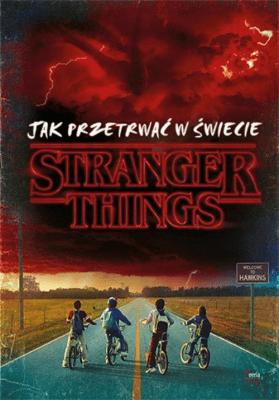 Jak przetrwać w świecie. Stranger Things - GilbertMatthewJ. - Książki Książki dla młodzieży