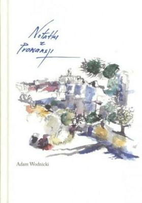 Notatki z Prowansji - WodnickiAdam - Książki Reportaż, literatura faktu