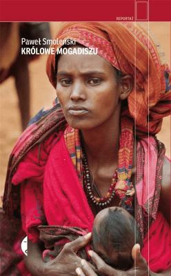 Królowe Mogadiszu - SmoleńskiPaweł - Książki Reportaż, literatura faktu
