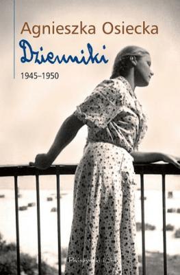 Agnieszka Osiecka Dzienniki 1945-1950 t.1 - OsieckaAgnieszka - Książki Biografie, wspomnienia