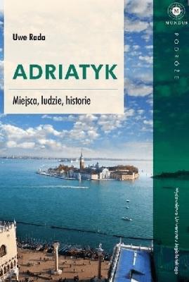 Adriatyk. Miejsca, ludzie, historie - RadaUwe - Książki Mapy, przewodniki, książki podróżnicze