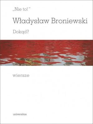 """""""Nie to!"""". Dokąd? - BroniewskiWładysław - Książki Literatura piękna"""