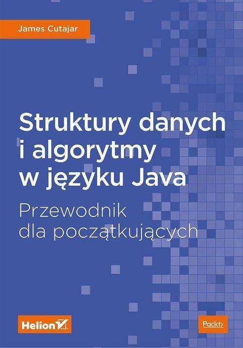 Struktury danych i algorytmy w j?zyku Java. Przewodnik dla pocz?tkuj?cych.