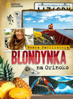 Blondynka na Orinoko. - PawlikowskaBeata - Książki Reportaż, literatura faktu