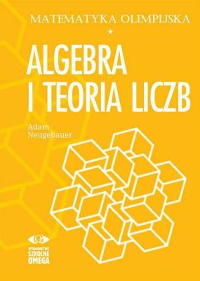 Algebra i teoria liczb. Matematyka olimpijska - NeugebauerAdam - Książki Podręczniki do szkół podst. i średnich