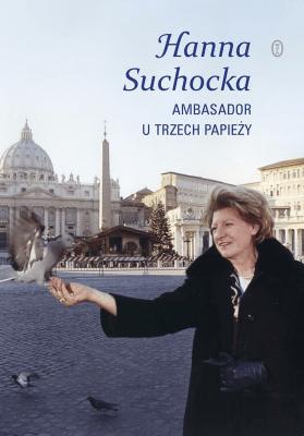 Ambasador u trzech papieży - SuchockaHanna - Książki Biografie, wspomnienia