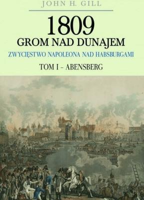 1809 Grom nad Dunajem. Tom 1 Abensberg - GillJohn - Książki Historia, archeologia