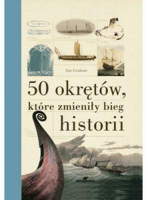 50 okrętów, które zmieniły bieg historii - GrahamIan - Książki Książki naukowe i popularnonaukowe