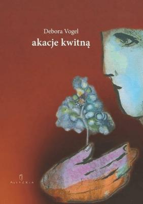 Akacje kwitną - Debora Vogel - Książki Literatura piękna