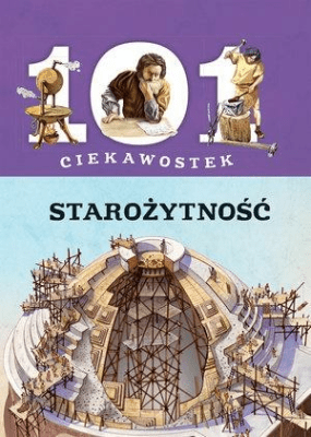 101 ciekawostek. Starożytność - praca zbiorowa - Książki Książki dla dzieci