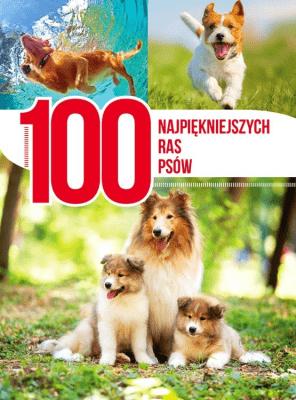 100 najpiękniejszych ras psów - Opracowaniezbiorowe - Książki Poradniki i albumy