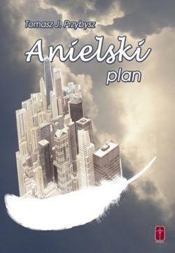 Anielski plan - Tomasz J. Przybysz - Książki Religioznawstwo, nauki teologiczne