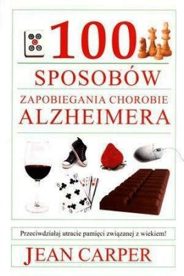 100 sposobów zapobiegania chorobie Alzheimera - CarperJean - Książki Poradniki i albumy