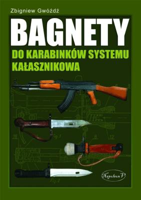 Bagnety do karabinków systemu kałasznikowa. - GwóźdźZbigniew - Książki Historia, archeologia