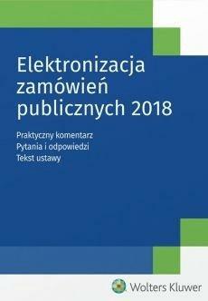 Elektronizacja zamówień publicznych 2018 - Opracowaniezbiorowe - Książki Prawo, administracja