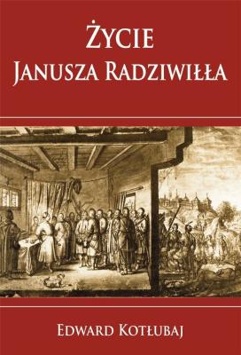 Życie Janusza Radziwiłła - KotłubajEdward - Książki Historia, archeologia